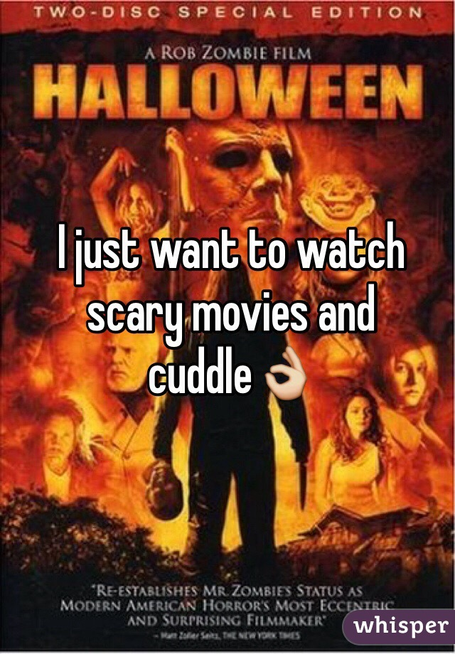 I just want to watch scary movies and cuddle👌