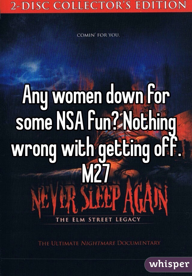 Any women down for some NSA fun? Nothing wrong with getting off. M27