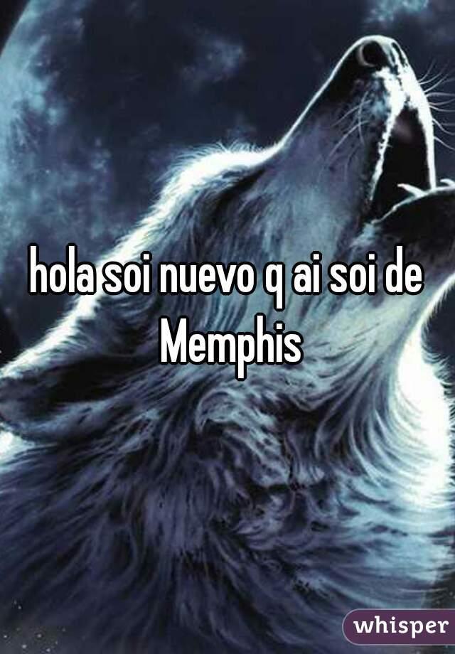 hola soi nuevo q ai soi de Memphis
