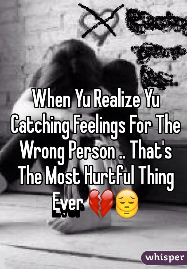 When Yu Realize Yu Catching Feelings For The Wrong Person .. That's The Most Hurtful Thing Ever 💔😔