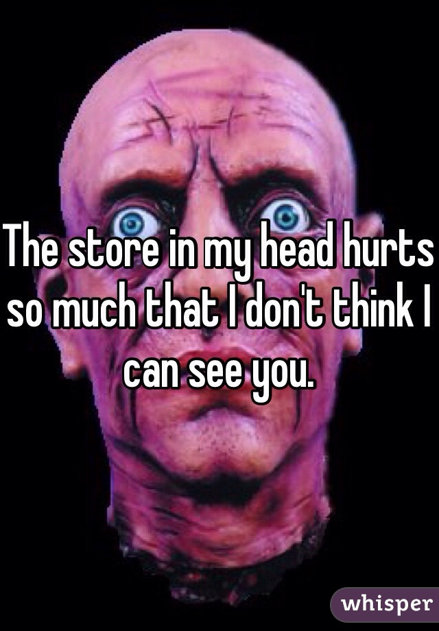 The store in my head hurts so much that I don't think I can see you.