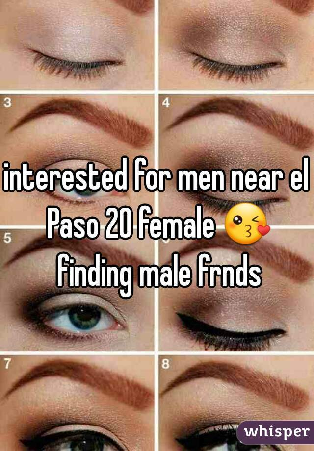 interested for men near el Paso 20 female 😘 finding male frnds