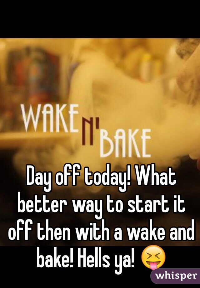 Day off today! What better way to start it off then with a wake and bake! Hells ya! 😝