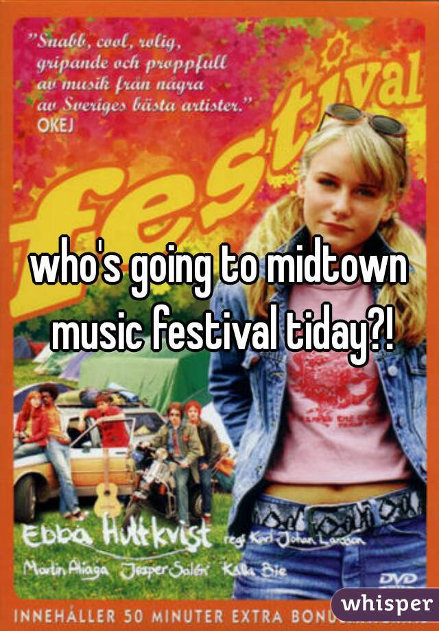 who's going to midtown music festival tiday?!