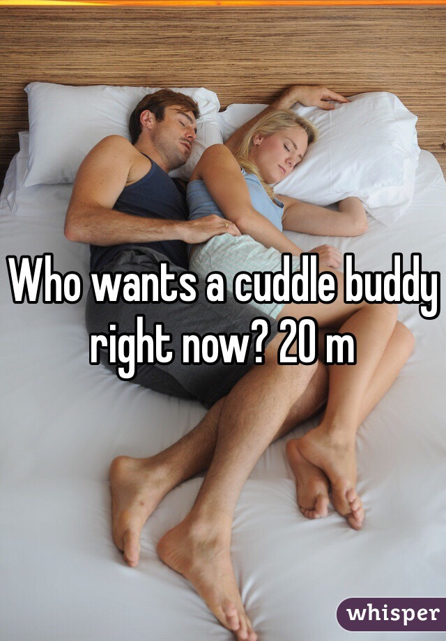 Who wants a cuddle buddy right now? 20 m