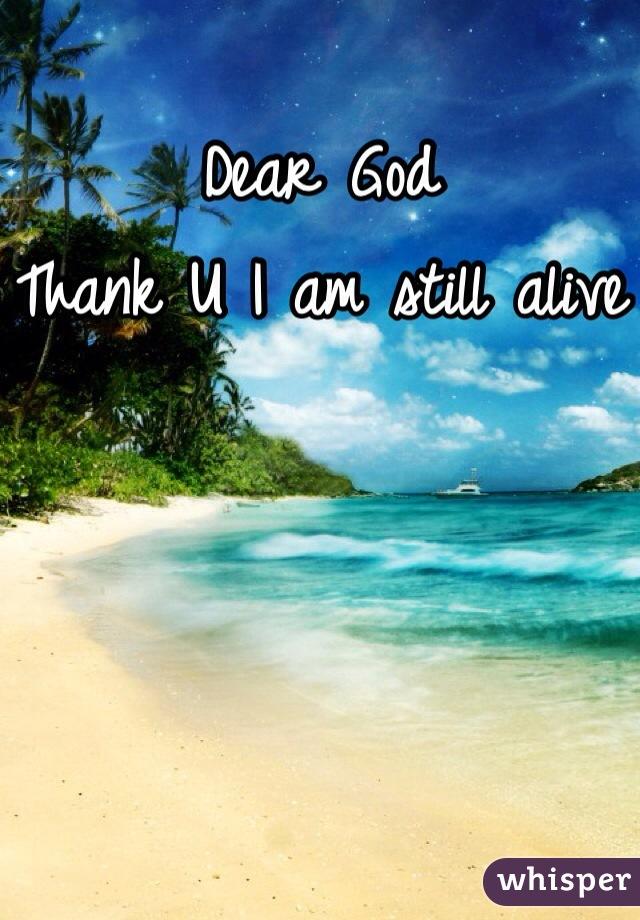 Dear God Thank U I am still alive