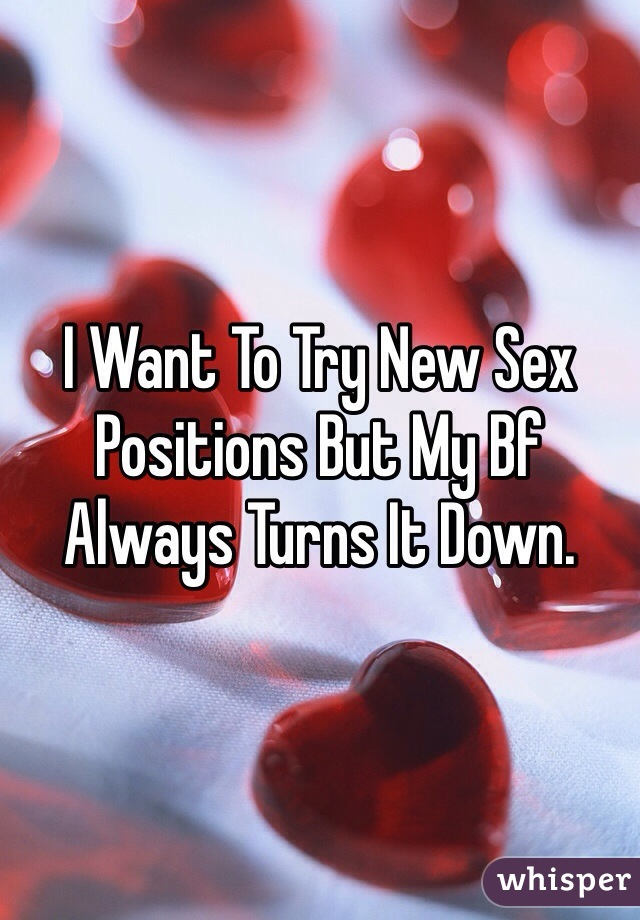 I Want To Try New Sex Positions But My Bf Always Turns It Down.