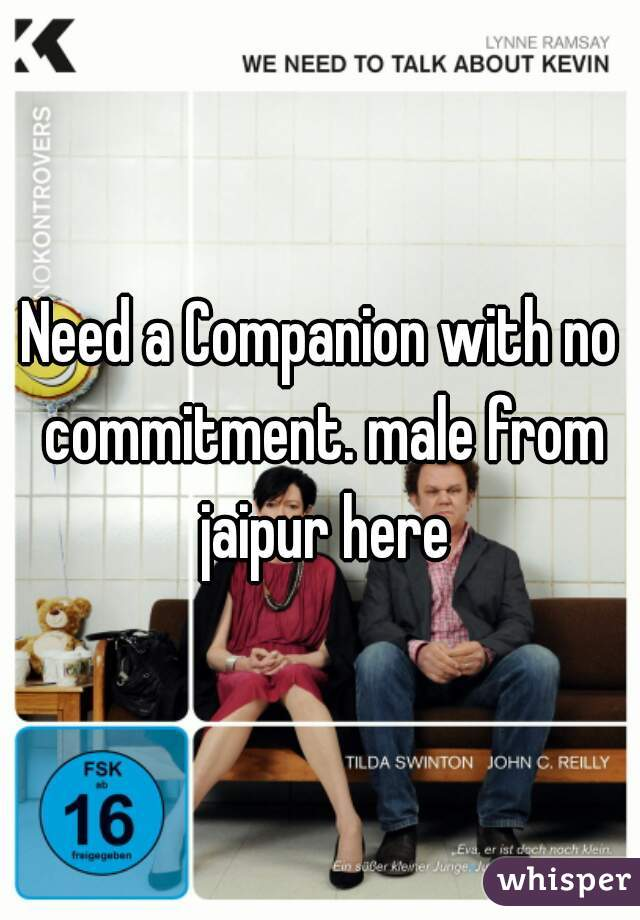 Need a Companion with no commitment. male from jaipur here