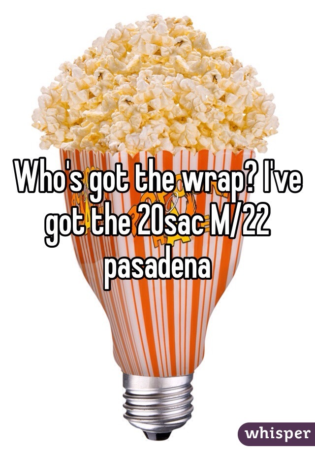 Who's got the wrap? I've got the 20sac M/22 pasadena