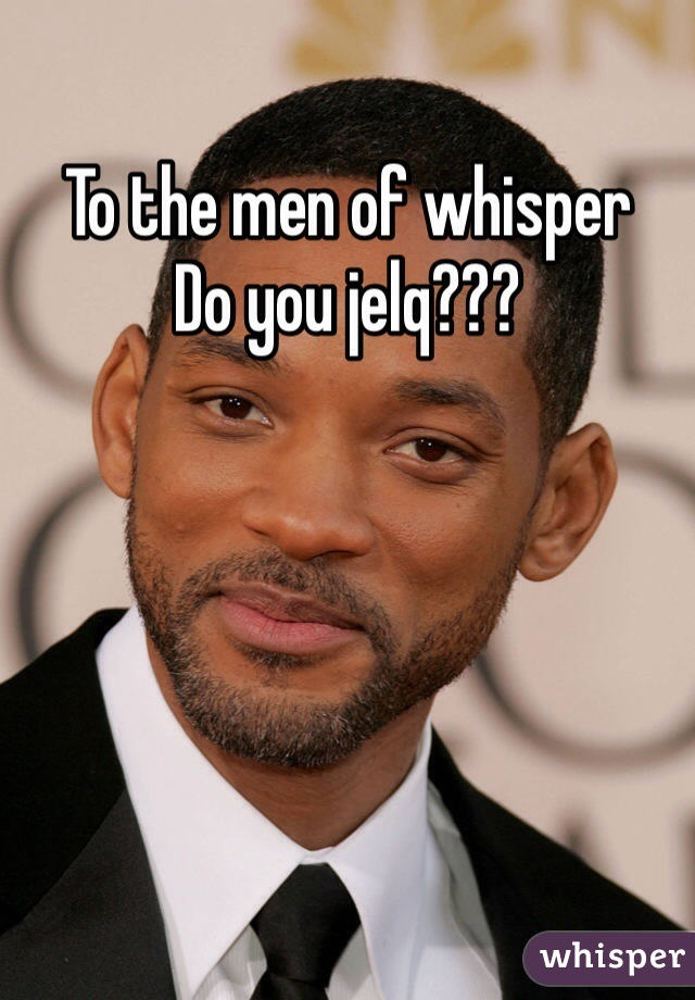 To the men of whisper Do you jelq???