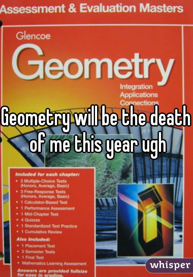 Geometry will be the death of me this year ugh