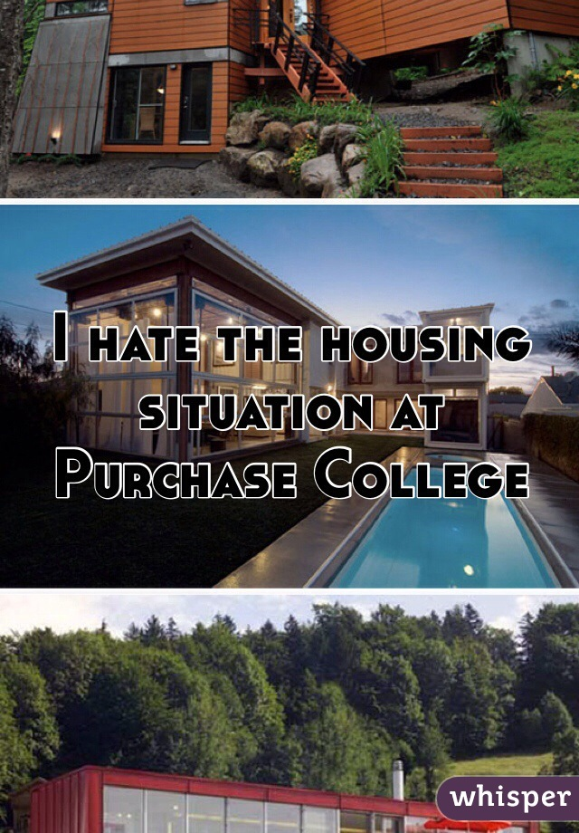 I hate the housing situation at Purchase College