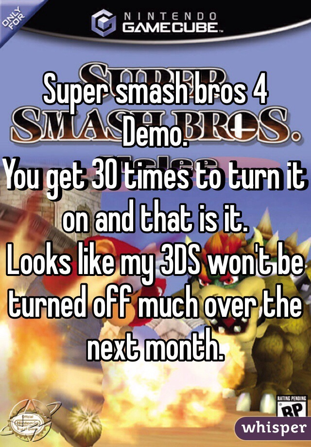 Super smash bros 4 Demo.  You get 30 times to turn it on and that is it. Looks like my 3DS won't be turned off much over the next month.