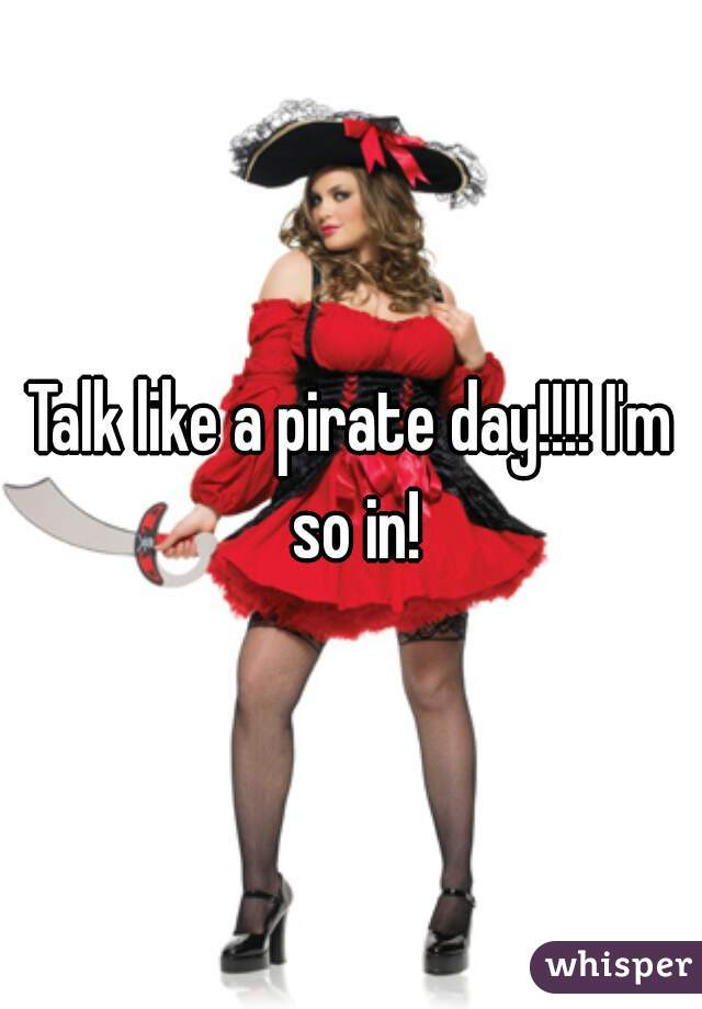 Talk like a pirate day!!!! I'm so in!