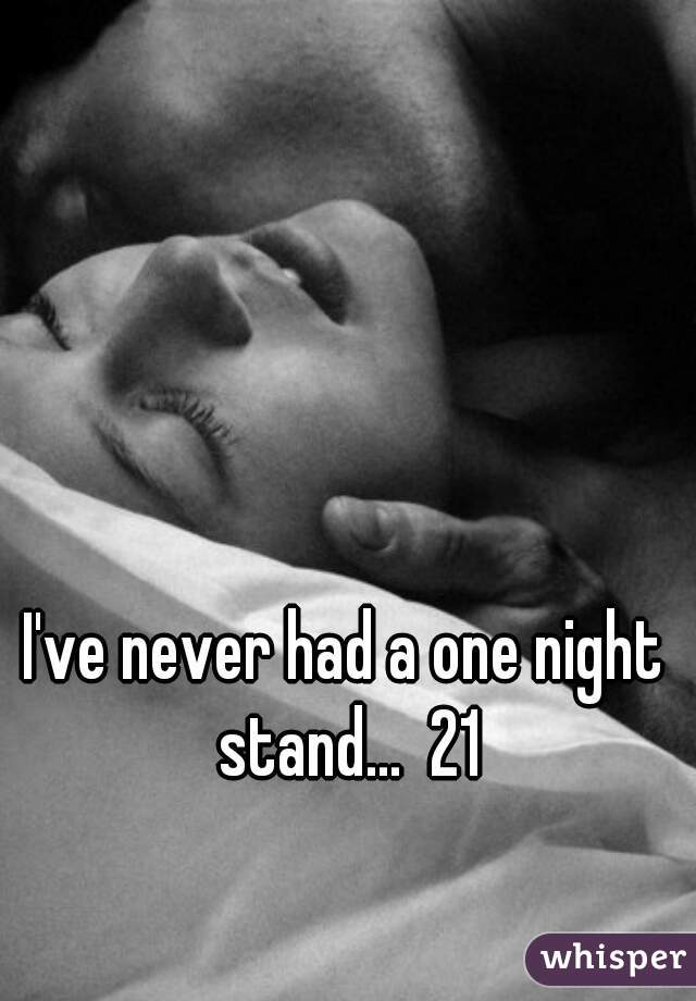 I've never had a one night stand...  21