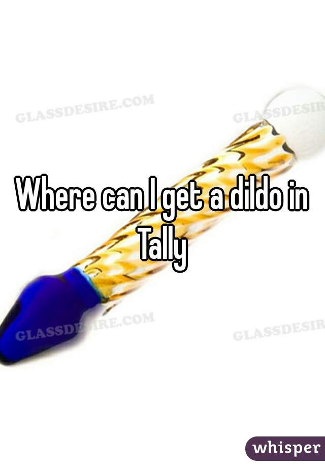 Where can I get a dildo in Tally