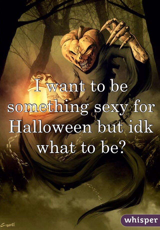 I want to be something sexy for Halloween but idk what to be?