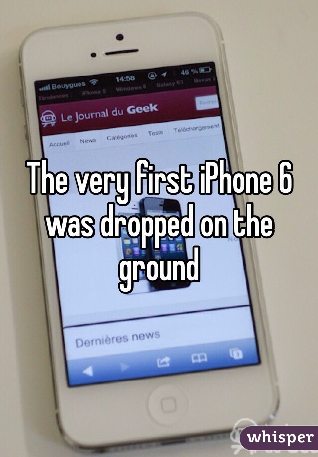 The very first iPhone 6 was dropped on the ground
