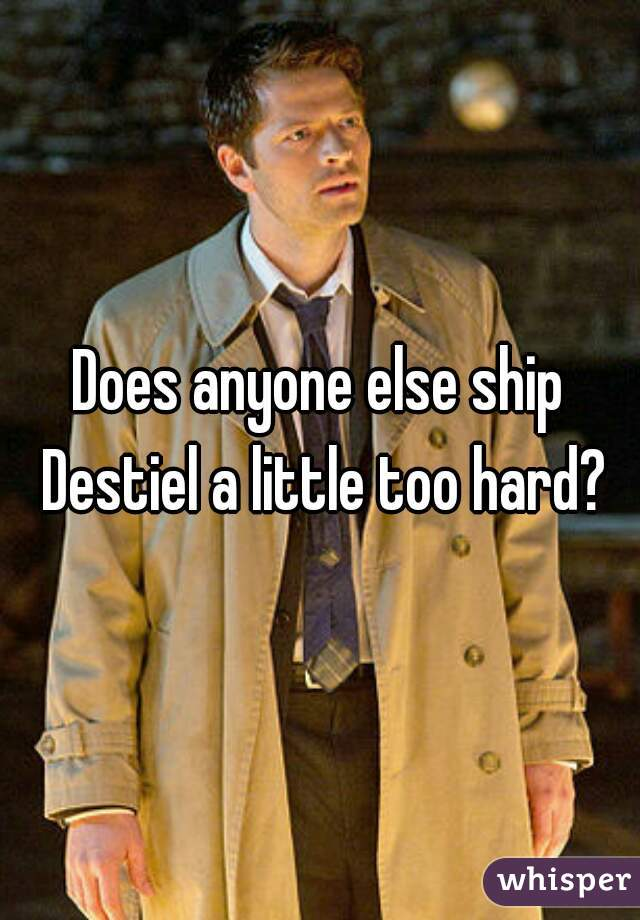 Does anyone else ship Destiel a little too hard?