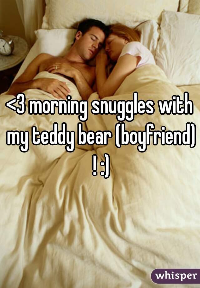 <3 morning snuggles with my teddy bear (boyfriend) ! :)