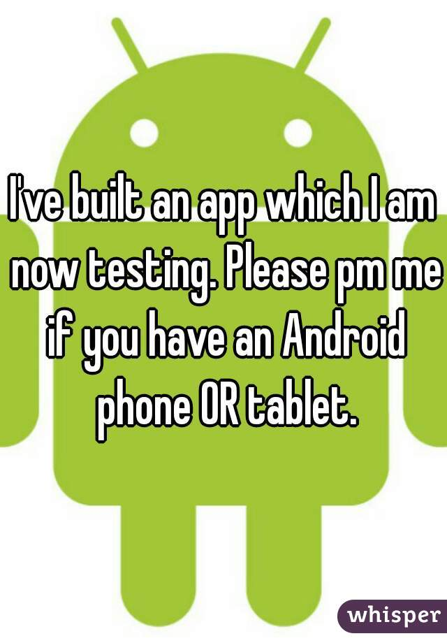 I've built an app which I am now testing. Please pm me if you have an Android phone OR tablet.