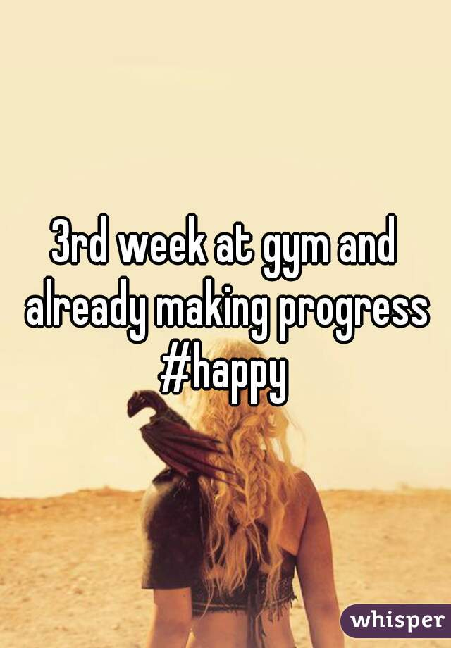 3rd week at gym and already making progress #happy