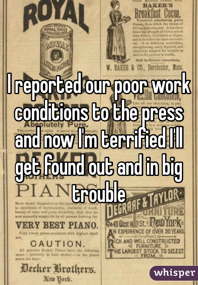 I reported our poor work conditions to the press and now I'm terrified I'll get found out and in big trouble