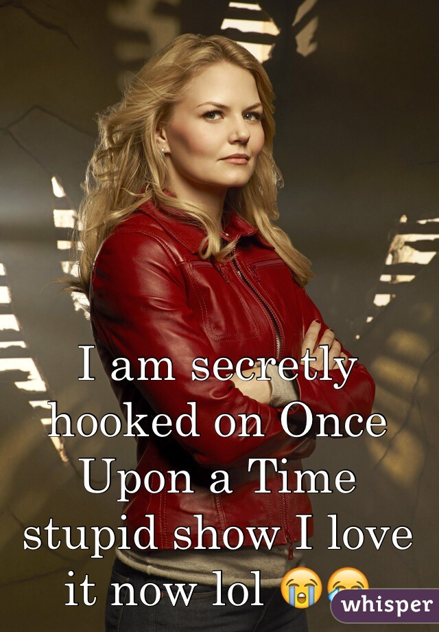 I am secretly hooked on Once Upon a Time stupid show I love it now lol 😭😂