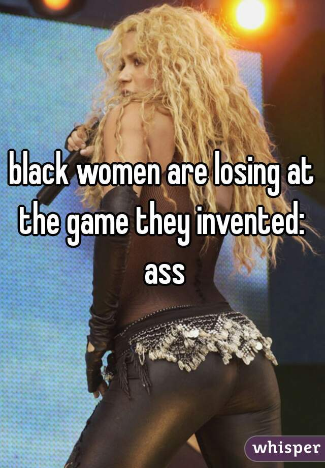black women are losing at the game they invented:  ass