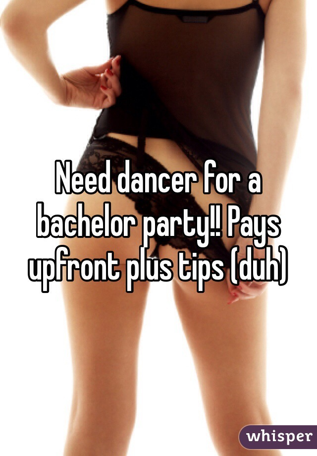 Need dancer for a bachelor party!! Pays upfront plus tips (duh)