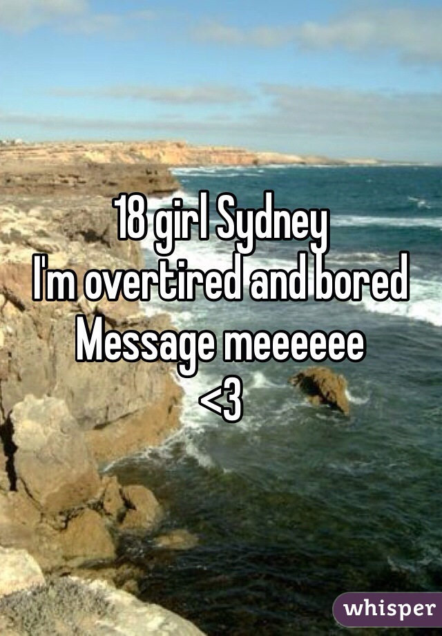 18 girl Sydney I'm overtired and bored  Message meeeeee <3