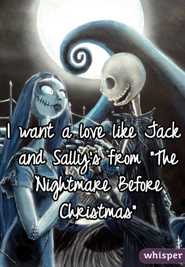 """I want a love like Jack and Sally's from """"The Nightmare Before Christmas"""""""