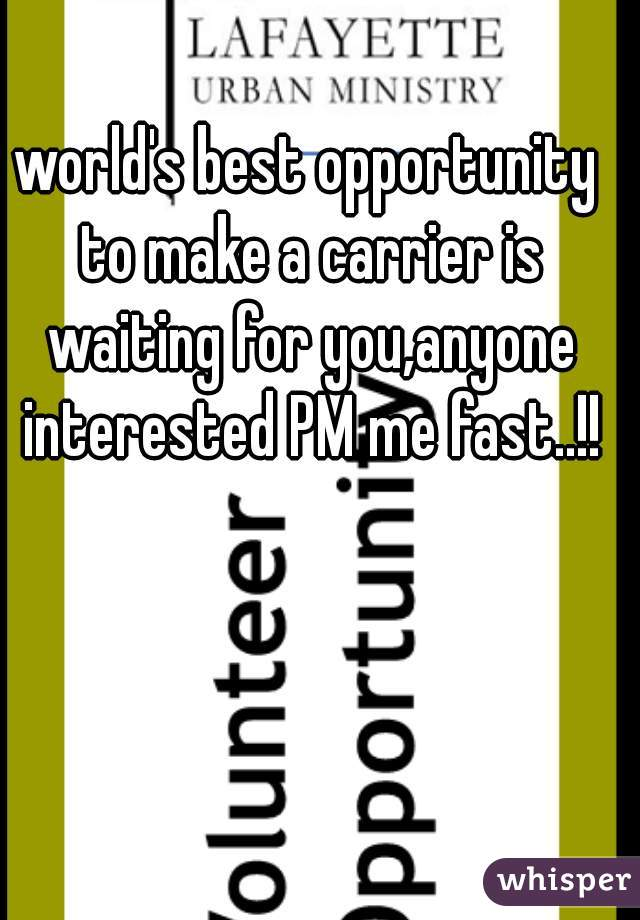 world's best opportunity to make a carrier is waiting for you,anyone interested PM me fast..!!