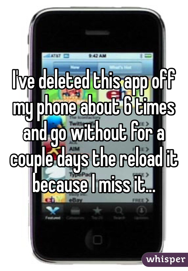 I've deleted this app off my phone about 6 times and go without for a couple days the reload it because I miss it...