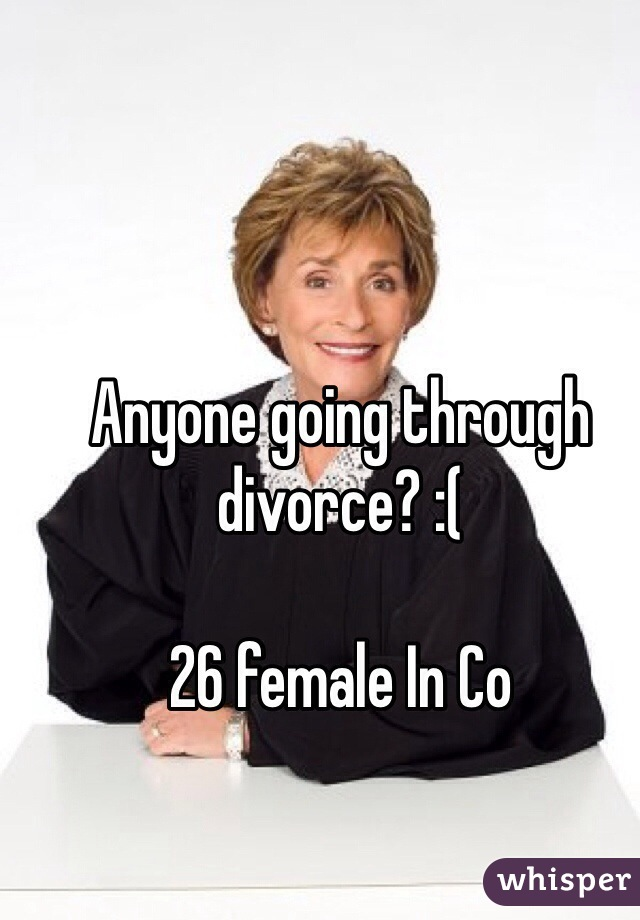 Anyone going through divorce? :(  26 female In Co