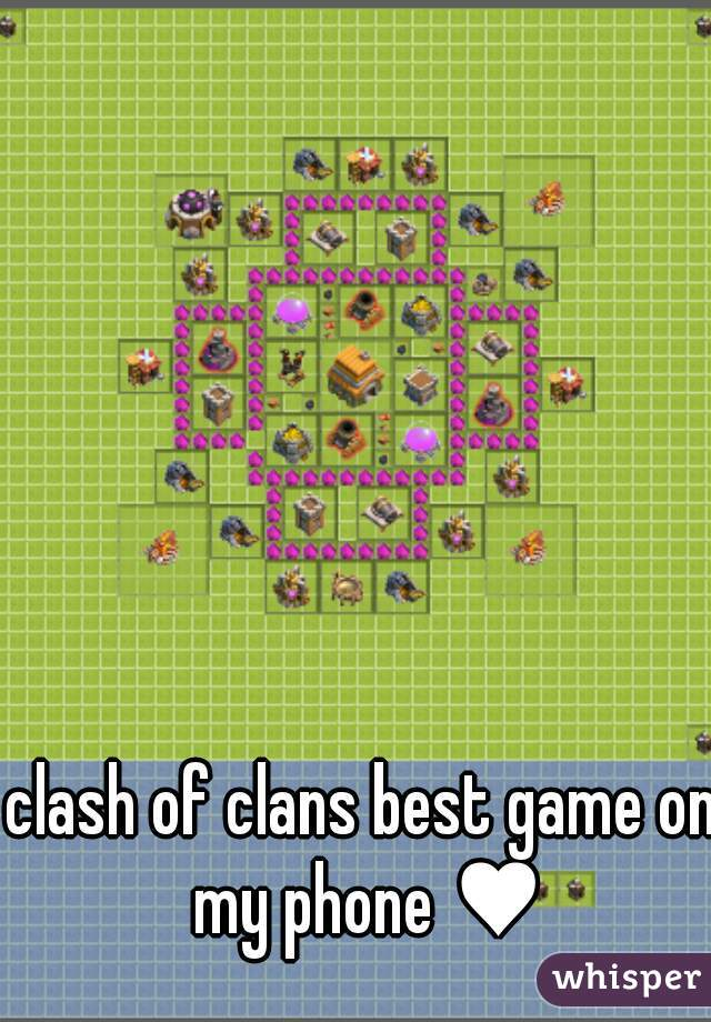 clash of clans best game on my phone ♥