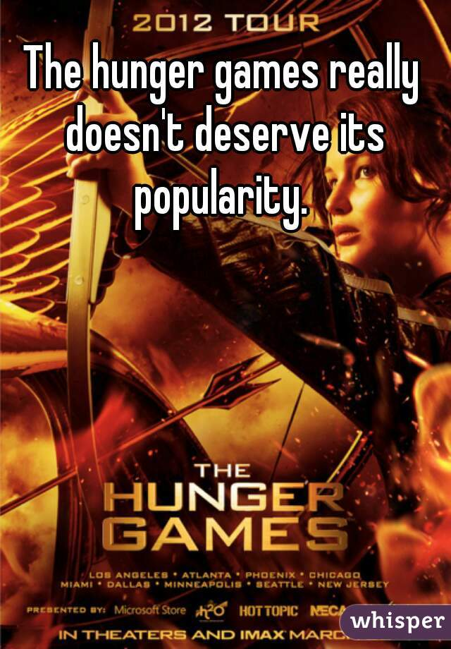 The hunger games really doesn't deserve its popularity.