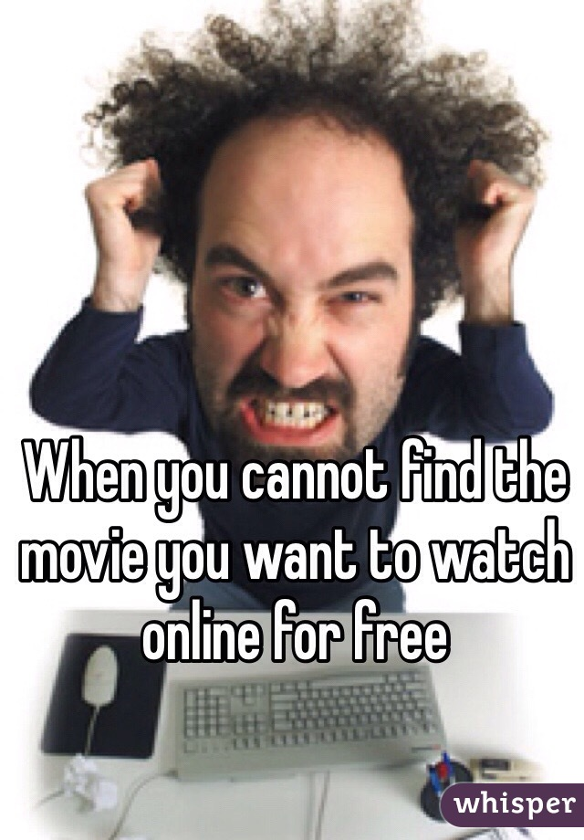 When you cannot find the movie you want to watch online for free