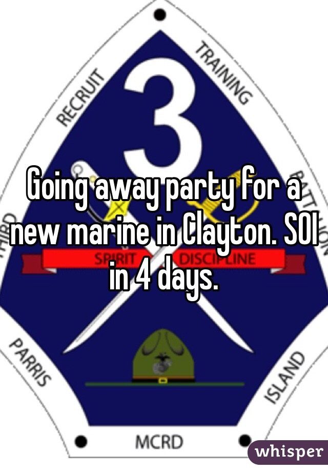 Going away party for a new marine in Clayton. SOI in 4 days.