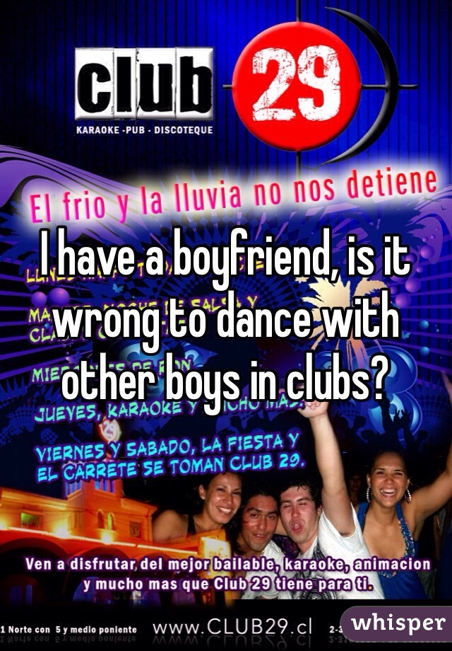 I have a boyfriend, is it wrong to dance with other boys in clubs?