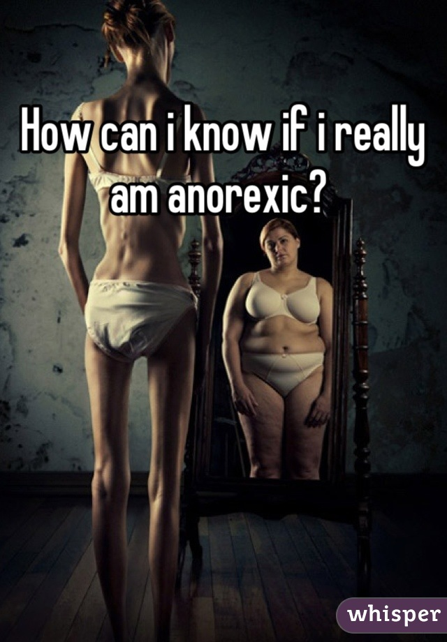 How can i know if i really am anorexic?