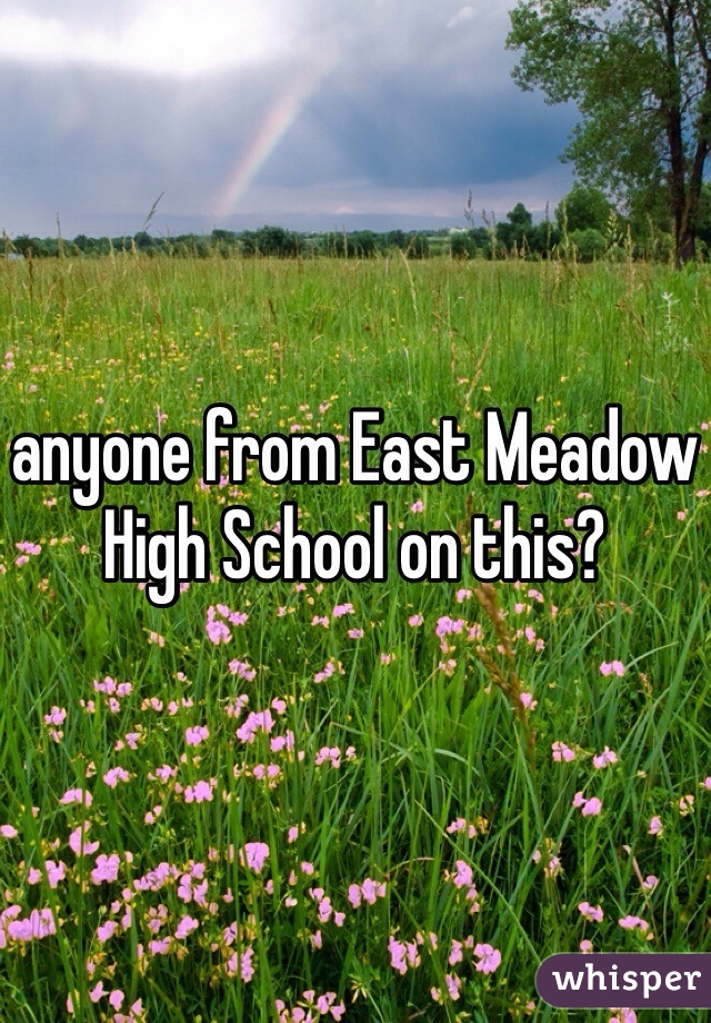 anyone from East Meadow High School on this?