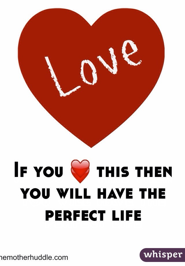 If you ❤️ this then you will have the perfect life