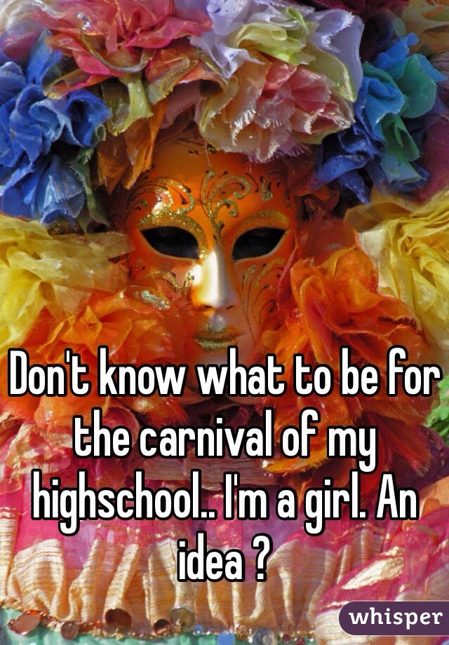 Don't know what to be for the carnival of my highschool.. I'm a girl. An idea ?