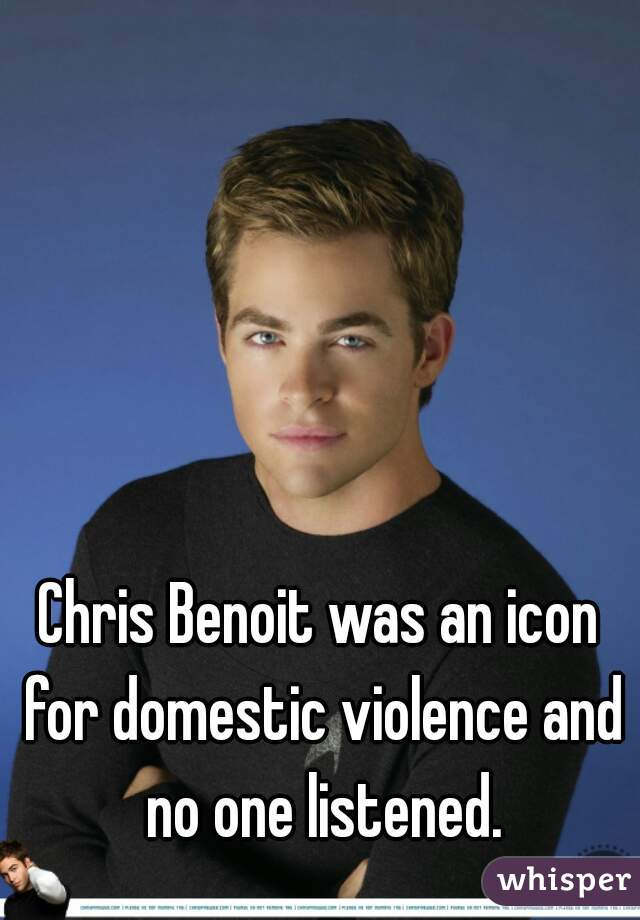 Chris Benoit was an icon for domestic violence and no one listened.