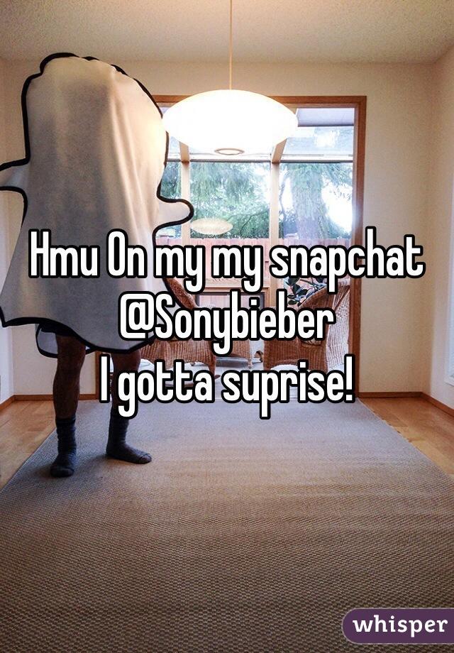 Hmu On my my snapchat @Sonybieber I gotta suprise!