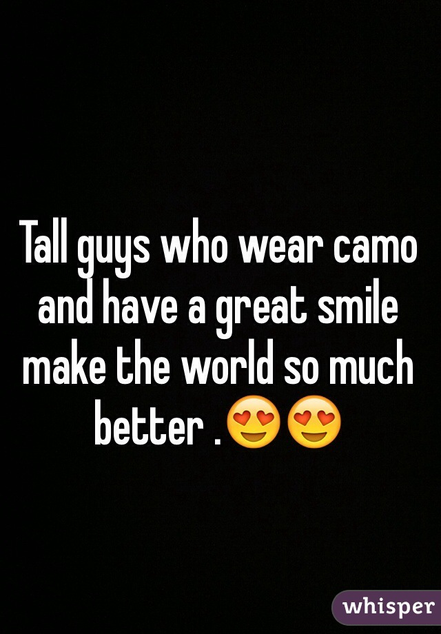 Tall guys who wear camo and have a great smile make the world so much better .😍😍