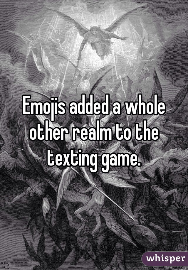 Emojis added a whole other realm to the texting game.