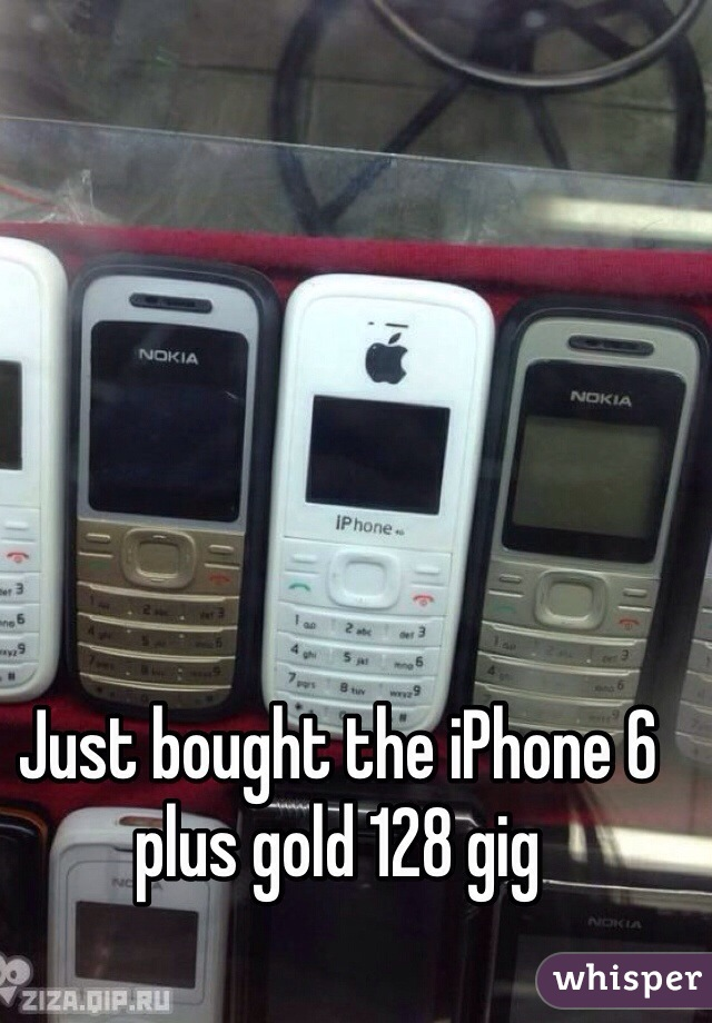 Just bought the iPhone 6 plus gold 128 gig