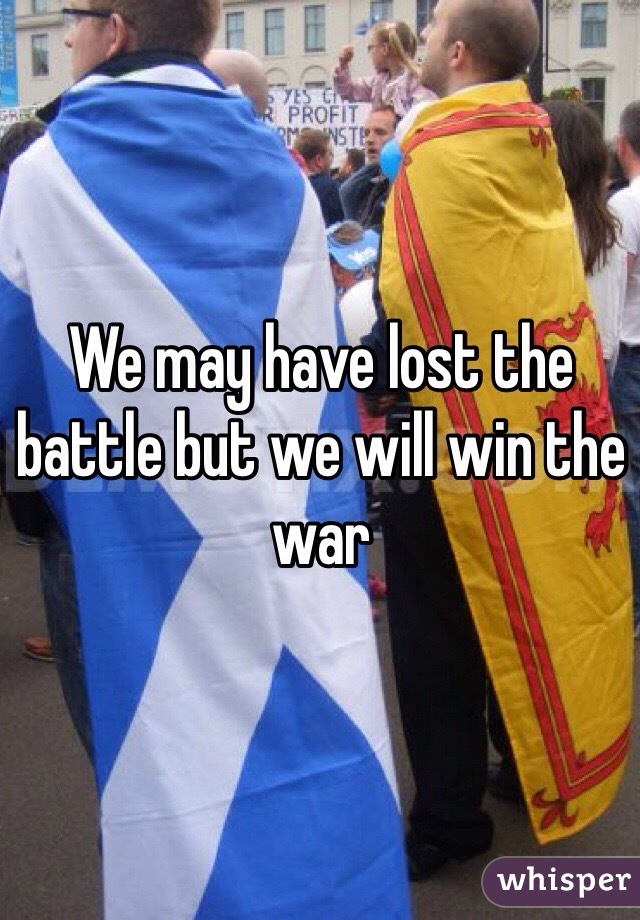 We may have lost the battle but we will win the war